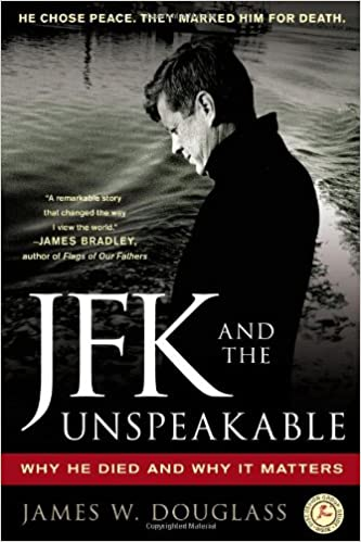Why He Died and Why It Matters JFK and the Unspeakable