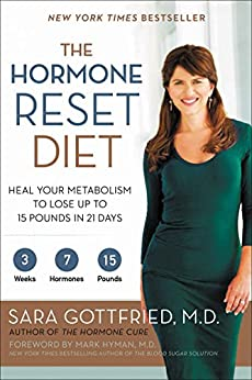The Hormone Reset Diet: Heal Your Metabolism to Lose Up to 15 Pounds in 21 Days by [Gottfried M.D., Sara]