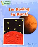 I'm Moving to Mars! (What's the Point? Reading and Writing Expository Text)