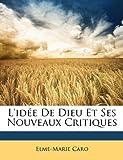 L' Idée de Dieu et Ses Nouveaux Critiques, Elme-Marie Caro and Elme Marie Caro, 1147060428