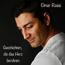 Geschichten, die das Herz berühren Hörbuch von Elmar Rassi Gesprochen von: Elmar Rassi