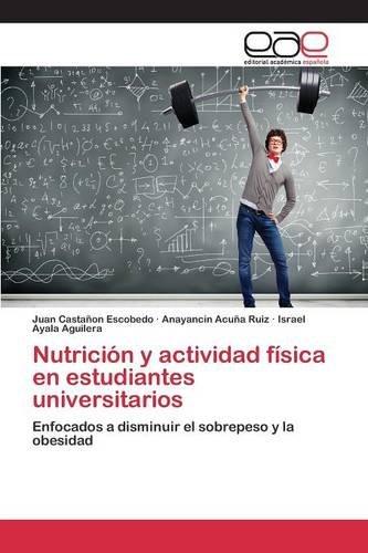 Descargar Libro Nutrición Y Actividad Física En Estudiantes Universitarios Castañon Escobedo Juan