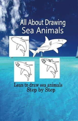 All About Drawing Sea Animals: Lean to draw sea animals step by Step (Drawing Sea Creatures) (Volume 1)
