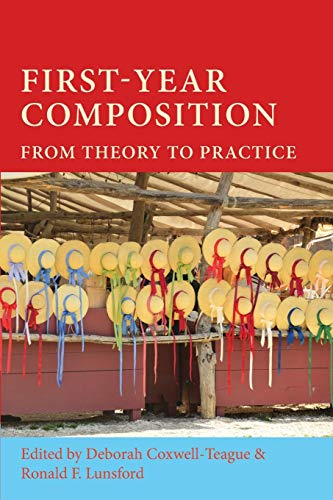 First-Year Composition: From Theory to Practice (Lauer Series in Rhetoric and Composition)