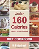Diet Cookbook: Healthy Dessert Recipes under 160 Calories, R. Federbush, 1495204502