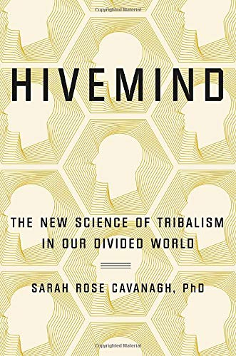 Hivemind: The New Science of Tribalism in Our Divided World: Cavanagh PhD,  Sarah Rose: 9781538713327: Amazon.com: Books