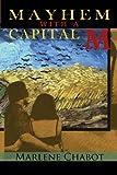 Mayhem with A Capital M, Marlene Chabot, 1462023630