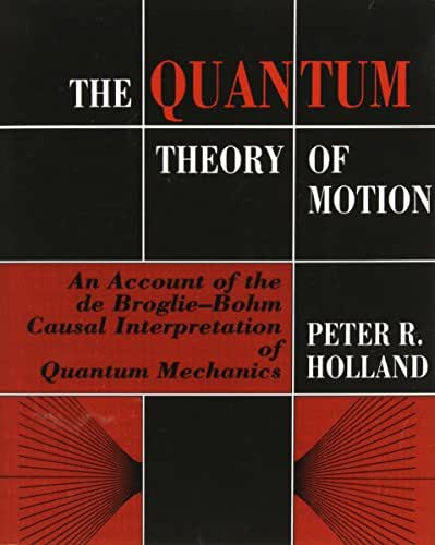 The Quantum Theory of Motion: An Account of the de Broglie-Bohm Causal Interpretation of Quantum Mechanics