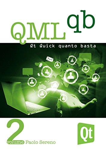QML Quanto Basta: La guida all'uso di Qt Quick in Italiano (per Qt 5): Dai concetti base ad una prima applicazione per smartphone (Qt QB Vol. 2) (Italian Edition)