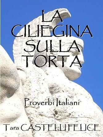 Amazon.com: La Ciliegina sulla Torta, Proverbi Italiani (Italian