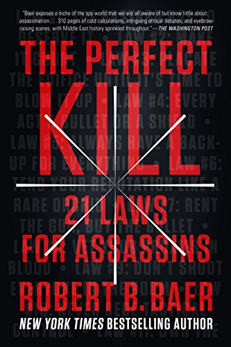 The perfect kill 21 laws for assassins kindle edition by robert b the perfect kill 21 laws for assassins by baer robert b malvernweather Choice Image