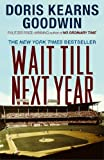 Wait Till Next Year, A Memoir by Doris Kearns Goodwin - Hardcover - First Edition, 1st Printing 1997 (A Story of a Young Girl Growning Up in the Suburbs of New York in the 1950's -- Great Religious Festivals of the Catholic Church -- And the Seasonal Imperatives of Baseball)