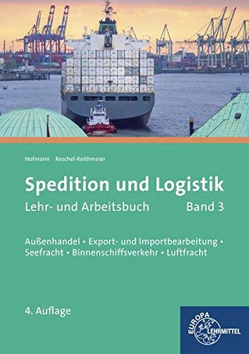 Spedition und Logistik, Lehr- und Arbeitsbuch Band 3: Lernfelder 6, 10, 11: Außenhandel, Export- und Importbearbeitung, Seefracht, Binnenschiffsverkehr, Luftfracht