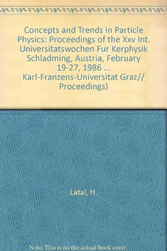 Concepts and Trends in Particle Physics: Proceedings of the Xxv Int. Universitatswochen Fur Kerphysik Schladming, Austria, February 19-27, 1986 ... KARL-FRANZENS-UNIVERSITAT GRAZ// PROCEEDINGS)