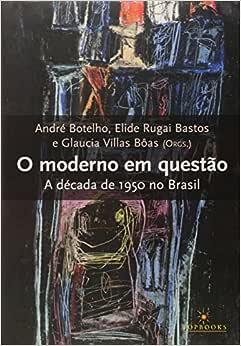 O Moderno em Questão. A Decada de 1950 no Brasil | Amazon