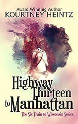 Highway Thirteen to Manhattan (The Six Train to Wisconsin series Book 2)