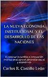 La nueva economía institucional y el desarrollo de las naciones: El necesario cambio e innovación institucional para el desarollo social y económico (Spanish Edition)