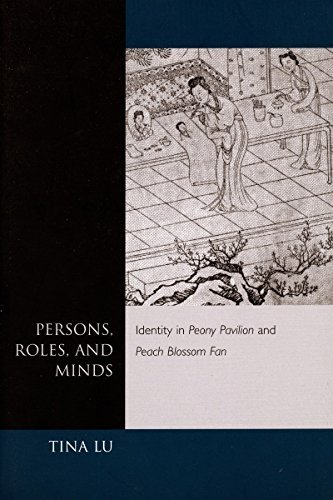 Persons, Roles, and Minds: Identity in Peony Pavilion and Peach Blossom Fan by Tina Lu (2002-07-01)