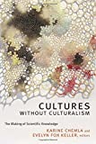 Cultures without Culturalism: The Making of Scientific Knowledge