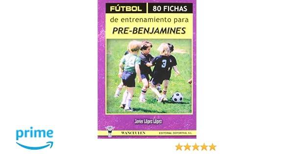 Futbol 80 Fichas De Entrenamiento Para Pre-Benjamines Ii: Amazon.es: Javier López López: Libros
