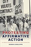 Protesting Affirmative Action: The Struggle over Equality after the Civil Rights Revolution (Reconfiguring American Political History)