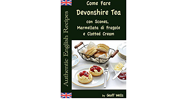 Come Fare Il Devonshire Tea Con Scones Marmellata Di Fragole E Clotted Cream Italian Edition Kindle Edition By Wells Geoff Casonato S Cookbooks Food Wine Kindle Ebooks Amazon Com