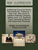 Institutional Group for Boston Terminal Bonds, Petitioner, V. New York, New Haven and Hartford Railroad Company, Debtor, et Al. U. S. Supreme Court Trans, Henry W. Anderson and Fred N. OLIVER, 1270391097