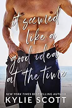 It Seemed Like a Good Idea at the Time by Kylie Scott