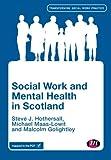 Social Work and Mental Health in Scotland (Transforming Social Work Practice Series)