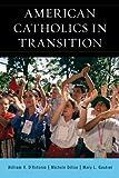 American Catholics in Transition, William V. D'Antonio and Michele Dillon, 1442219920