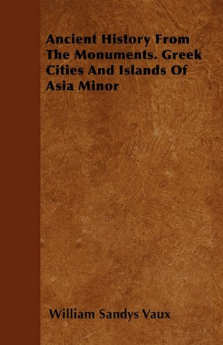 Read Online Ancient History From The Monuments. Greek Cities And Islands Of Asia Minor PDF