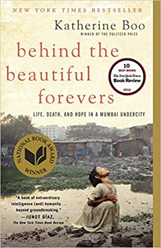 Behind the Beautiful Forevers: Life, Death, and Hope in a Mumbai