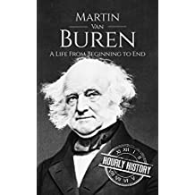Martin Van Buren: A Life From Beginning to End (English Edition)
