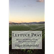 Lettuce Pray: more Sermons from the Potato Field