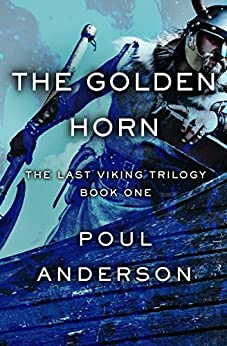 The Golden Horn (The Last Viking Trilogy Book 1) by [Anderson, Poul]