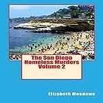 The San Diego Homeless Murders - Volume 2 | Elizabeth Meadows