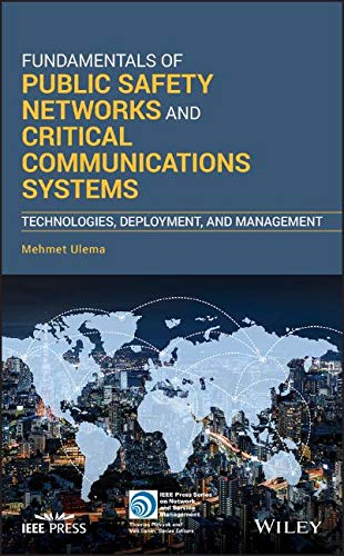 Fundamentals of Public Safety Networks and Critical Communications Systems: Technologies, Deployment, and Management (IEEE Press Series on Networks and Service Management)