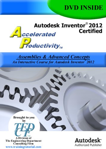 Autodesk Inventor 2012 Certified: Assemblies & Advanced Concepts by TEDCF Publishing