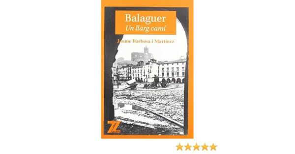 Balaguer : un llarg camí: Amazon.es: Barbosa i Martínez, Jaume: Libros