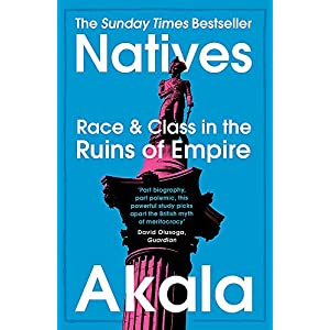 Natives: Race and Class in the Ruins of Empire – The Sunday Times Bestseller