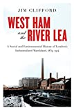 "Jim Clifford, ""West Ham and the River Lea: A Social and Environmental History of London's Industrialized Marshlands, 1839-1914"" (UBC Press, 2017)"