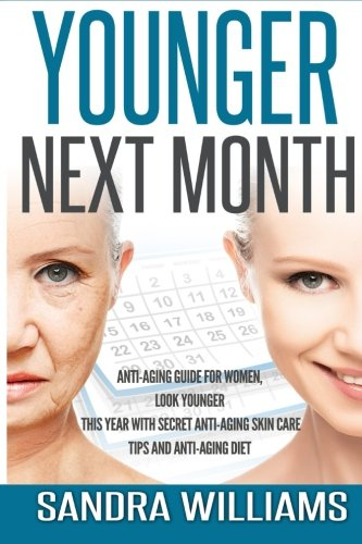 51ya8x8wkJL - Younger Next Month: Anti-Aging Guide For Women, Look Younger This Year With Secret Anti-Aging Skin Care Tips And Anti Aging Diet (How To Get Younger ... Remedies, Beauty Self Help Books) (Volume 1)
