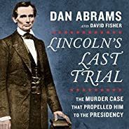 Lincoln's Last Trial: The Murder Case That Propelled Him to the Presid