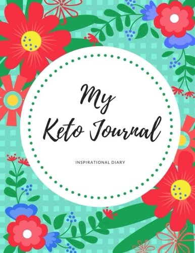 Keto Diet Journal: Inspirational Ketogenic Diet Weight Loss Journal Planner Diary Log Book by CreateSpace Independent Publishing Platform