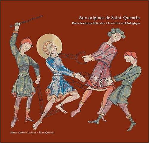 Télécharger en ligne Aux origines de Saint-Quentin : De la tradition littéraire à la réalité archéologique epub pdf