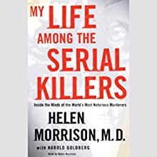 My Life Among the Serial Killers: Inside the Minds of the World's Most Notorious Murderers Audiobook by Helen Morrison M.D., Harold Goldberg Narrated by Helen Morrison