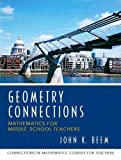 img - for Geometry Connections: Mathematics for Middle School Teachers by Beem, John K., University of Missouri UMO, UMO (August 25, 2005) Paperback book / textbook / text book