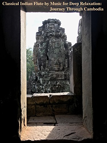 Classical Indian Flute by Music for Deep Relaxation: Journey Through Cambodia