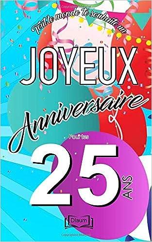 Amazon Fr Joyeux Anniversaire 25 Ans Livre D Or A Ecrire