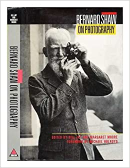 bernard shaw on photography essays and photographs george  bernard shaw on photography essays and photographs george bernard shaw bill jay margaret moore michael holroyd 9781853361074 com books